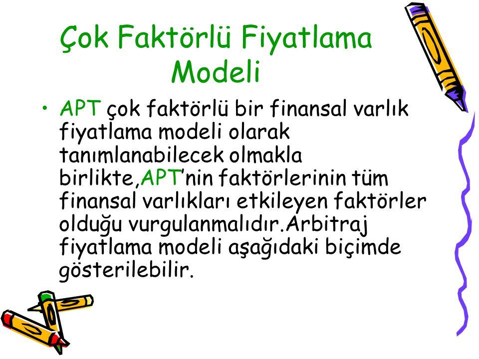 Çok Faktörlü Fiyatlama Modeli APT çok faktörlü bir finansal varlık fiyatlama modeli olarak tanımlanabilecek olmakla birlikte,APT'nin faktörlerinin tüm finansal varlıkları etkileyen faktörler olduğu vurgulanmalıdır.Arbitraj fiyatlama modeli aşağıdaki biçimde gösterilebilir.