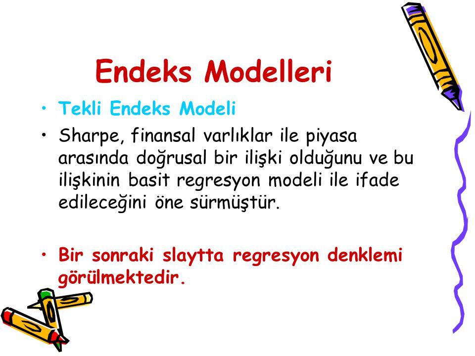 Endeks Modelleri Tekli Endeks Modeli Sharpe, finansal varlıklar ile piyasa arasında doğrusal bir ilişki olduğunu ve bu ilişkinin basit regresyon modeli ile ifade edileceğini öne sürmüştür.