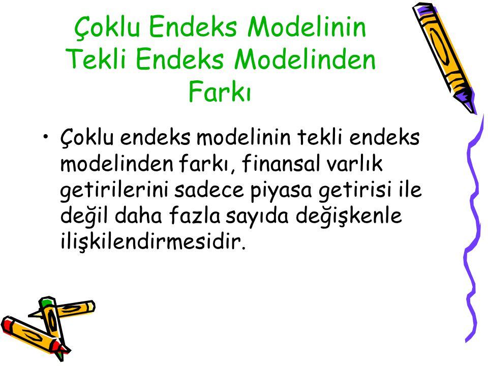 Çoklu Endeks Modelinin Tekli Endeks Modelinden Farkı Çoklu endeks modelinin tekli endeks modelinden farkı, finansal varlık getirilerini sadece piyasa getirisi ile değil daha fazla sayıda değişkenle ilişkilendirmesidir.