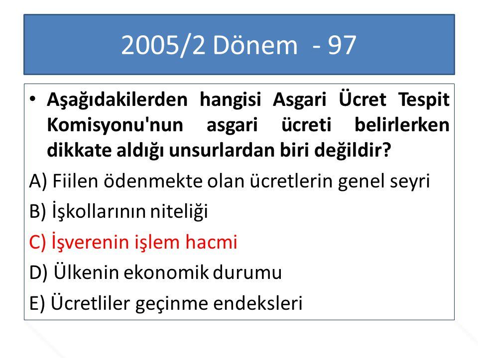 2005/2 Dönem - 97 Aşağıdakilerden hangisi Asgari Ücret Tespit Komisyonu'nun asgari ücreti belirlerken dikkate aldığı unsurlardan biri değildir? A) Fii
