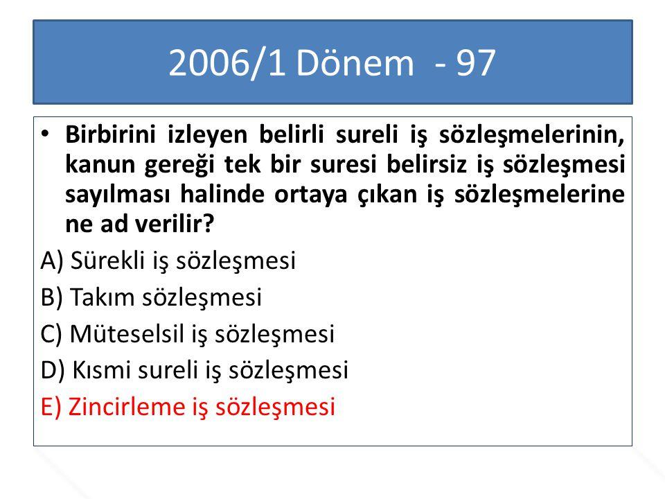 2006/1 Dönem - 97 Birbirini izleyen belirli sureli iş sözleşmelerinin, kanun gereği tek bir suresi belirsiz iş sözleşmesi sayılması halinde ortaya çık