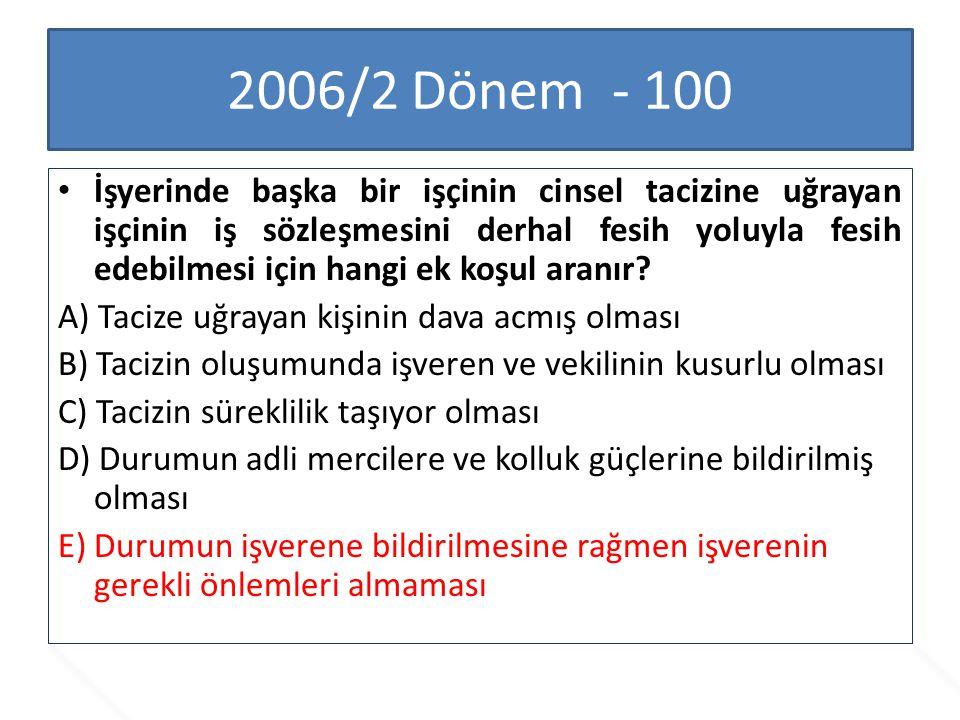 2006/2 Dönem - 100 İşyerinde başka bir işçinin cinsel tacizine uğrayan işçinin iş sözleşmesini derhal fesih yoluyla fesih edebilmesi için hangi ek koş