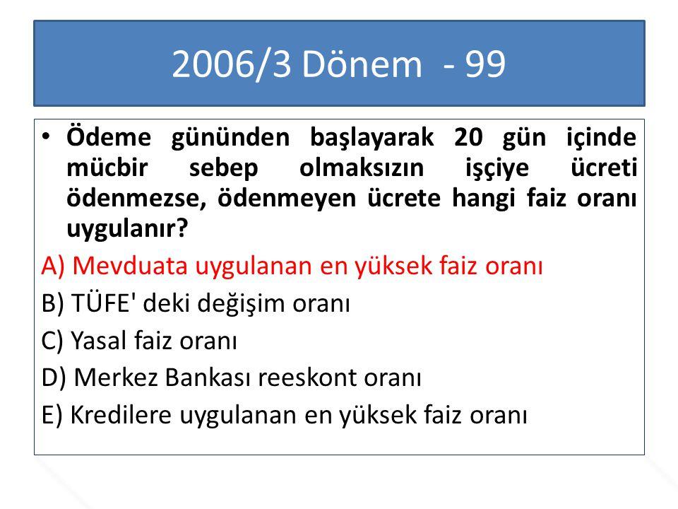 2006/3 Dönem - 99 Ödeme gününden başlayarak 20 gün içinde mücbir sebep olmaksızın işçiye ücreti ödenmezse, ödenmeyen ücrete hangi faiz oranı uygulanır