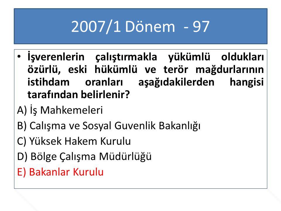 2007/1 Dönem - 97 İşverenlerin çalıştırmakla yükümlü oldukları özürlü, eski hükümlü ve terör mağdurlarının istihdam oranları aşağıdakilerden hangisi t