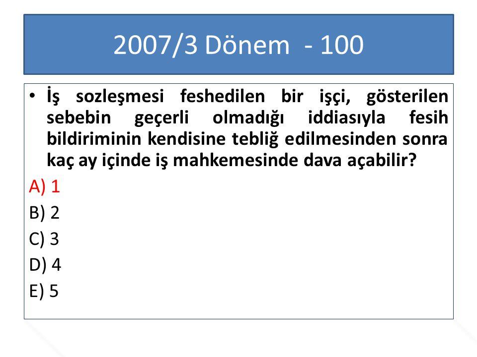 2007/3 Dönem - 100 İş sozleşmesi feshedilen bir işçi, gösterilen sebebin geçerli olmadığı iddiasıyla fesih bildiriminin kendisine tebliğ edilmesinden
