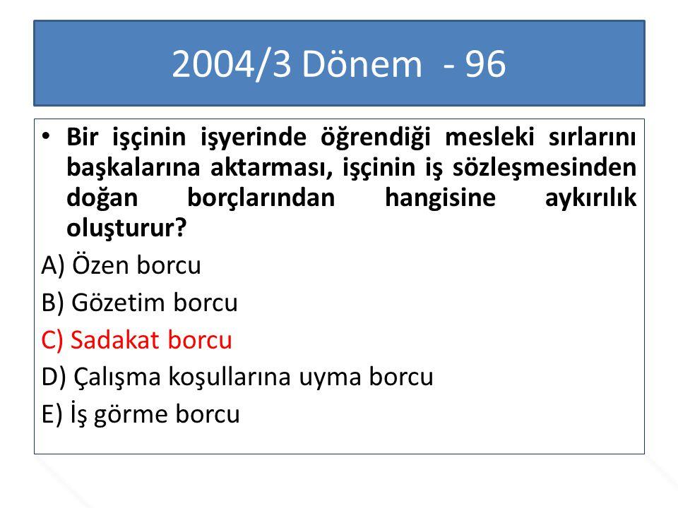 2007/2 Dönem - 100 Kıdem tazminatı tutarının tavanı belirlenirken aşağıdakilerden hangisi dikkate alınır.