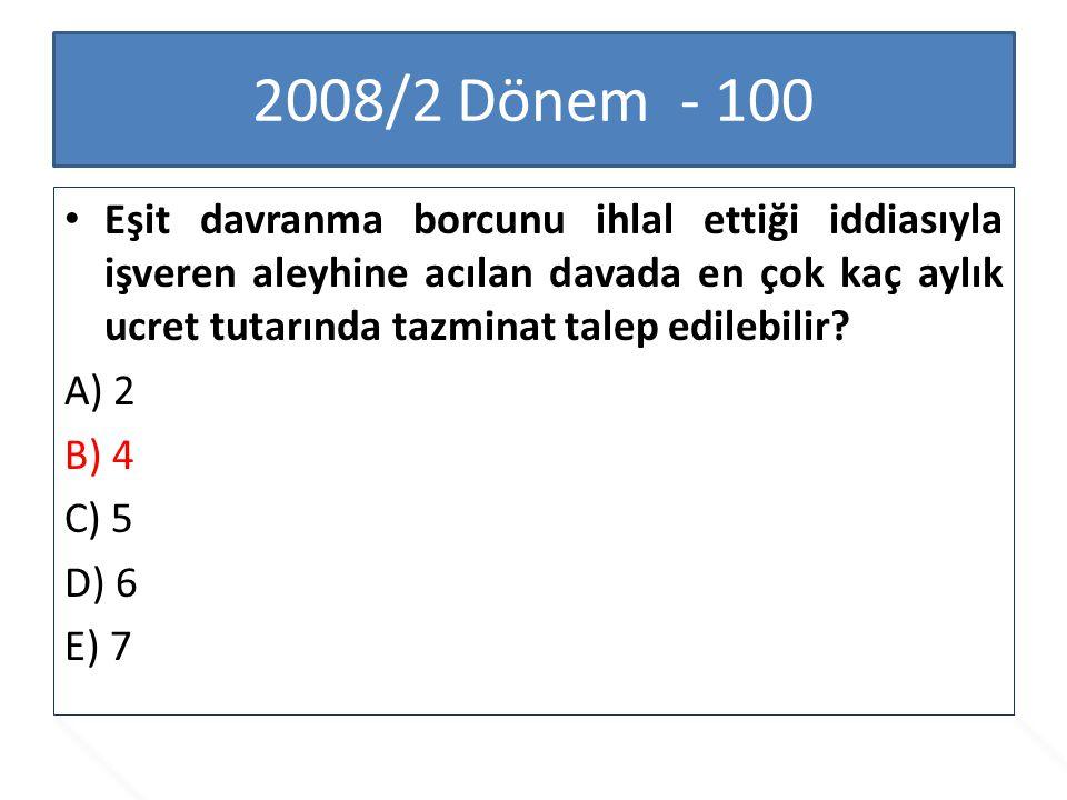 2008/2 Dönem - 100 Eşit davranma borcunu ihlal ettiği iddiasıyla işveren aleyhine acılan davada en çok kaç aylık ucret tutarında tazminat talep edileb