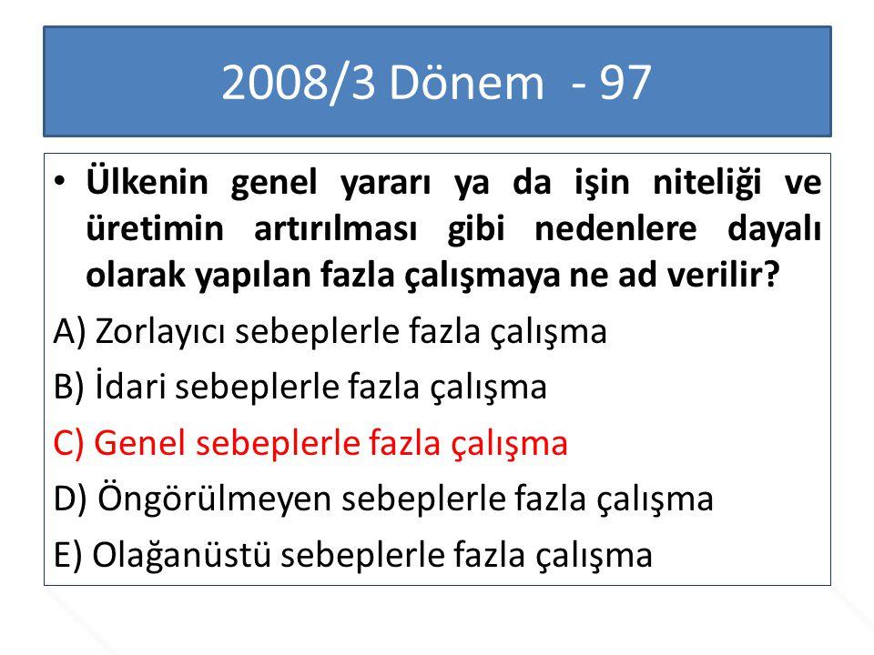 2008/3 Dönem - 97 Ülkenin genel yararı ya da işin niteliği ve üretimin artırılması gibi nedenlere dayalı olarak yapılan fazla çalışmaya ne ad verilir?