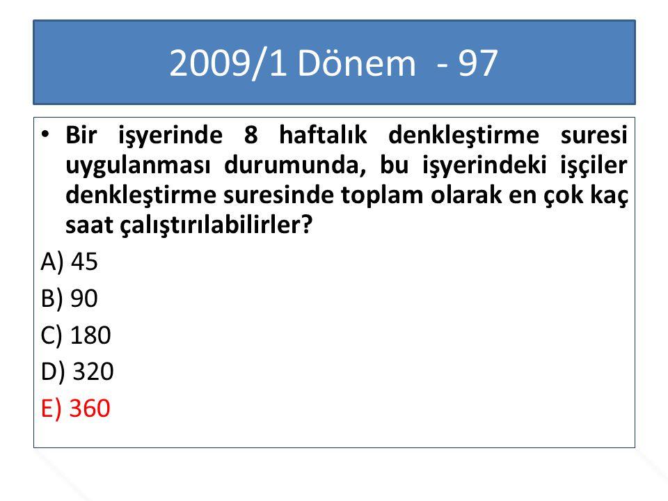 2009/1 Dönem - 97 Bir işyerinde 8 haftalık denkleştirme suresi uygulanması durumunda, bu işyerindeki işçiler denkleştirme suresinde toplam olarak en ç
