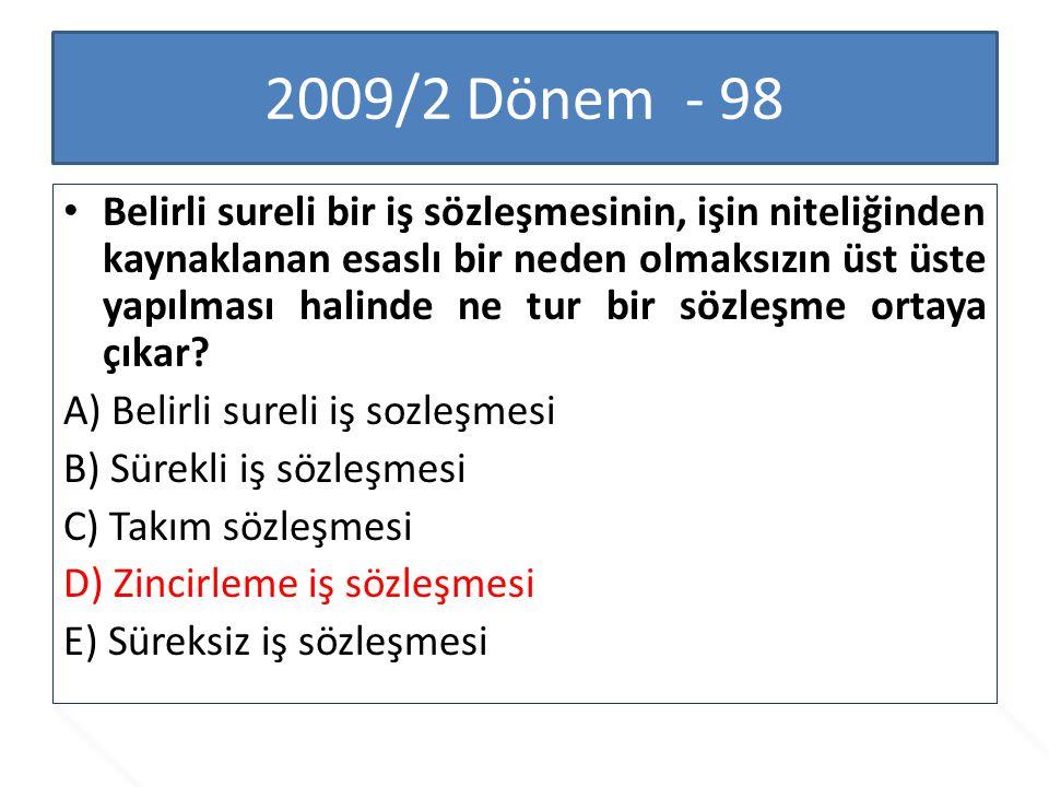 2009/2 Dönem - 98 Belirli sureli bir iş sözleşmesinin, işin niteliğinden kaynaklanan esaslı bir neden olmaksızın üst üste yapılması halinde ne tur bir