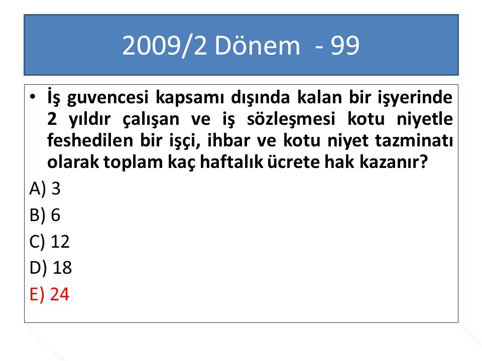 2009/2 Dönem - 99 İş guvencesi kapsamı dışında kalan bir işyerinde 2 yıldır çalışan ve iş sözleşmesi kotu niyetle feshedilen bir işçi, ihbar ve kotu n