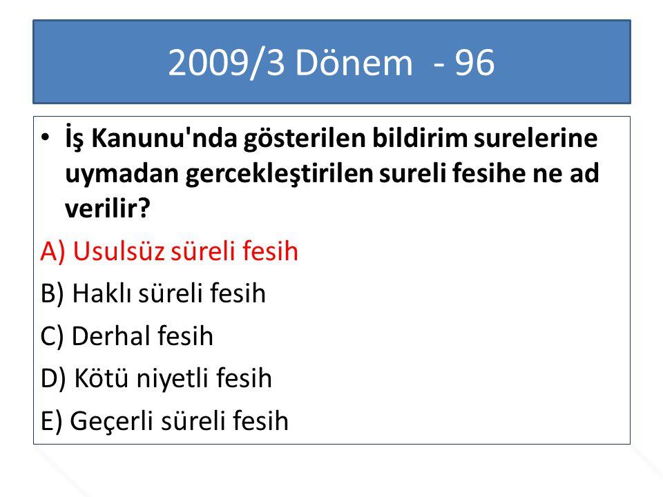 2009/3 Dönem - 96 İş Kanunu'nda gösterilen bildirim surelerine uymadan gercekleştirilen sureli fesihe ne ad verilir? A) Usulsüz süreli fesih B) Haklı