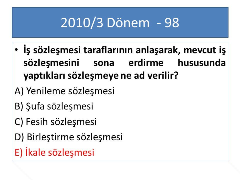 2010/3 Dönem - 98 İş sözleşmesi taraflarının anlaşarak, mevcut iş sözleşmesini sona erdirme hususunda yaptıkları sözleşmeye ne ad verilir? A) Yenileme