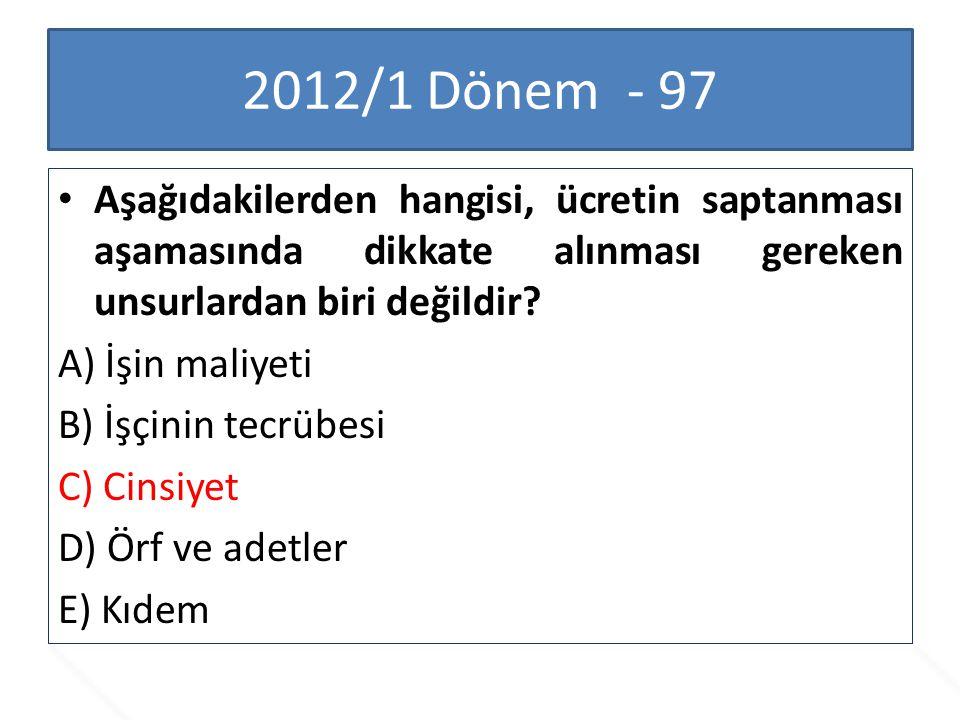 2012/1 Dönem - 97 Aşağıdakilerden hangisi, ücretin saptanması aşamasında dikkate alınması gereken unsurlardan biri değildir? A) İşin maliyeti B) İşçin