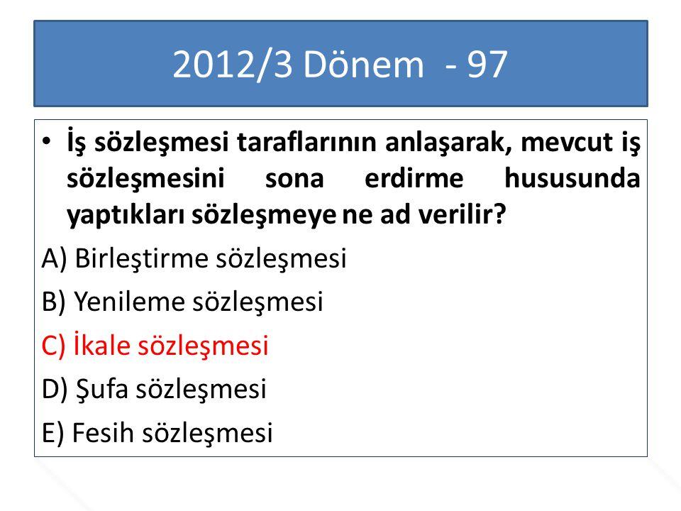 2012/3 Dönem - 97 İş sözleşmesi taraflarının anlaşarak, mevcut iş sözleşmesini sona erdirme hususunda yaptıkları sözleşmeye ne ad verilir? A) Birleşti