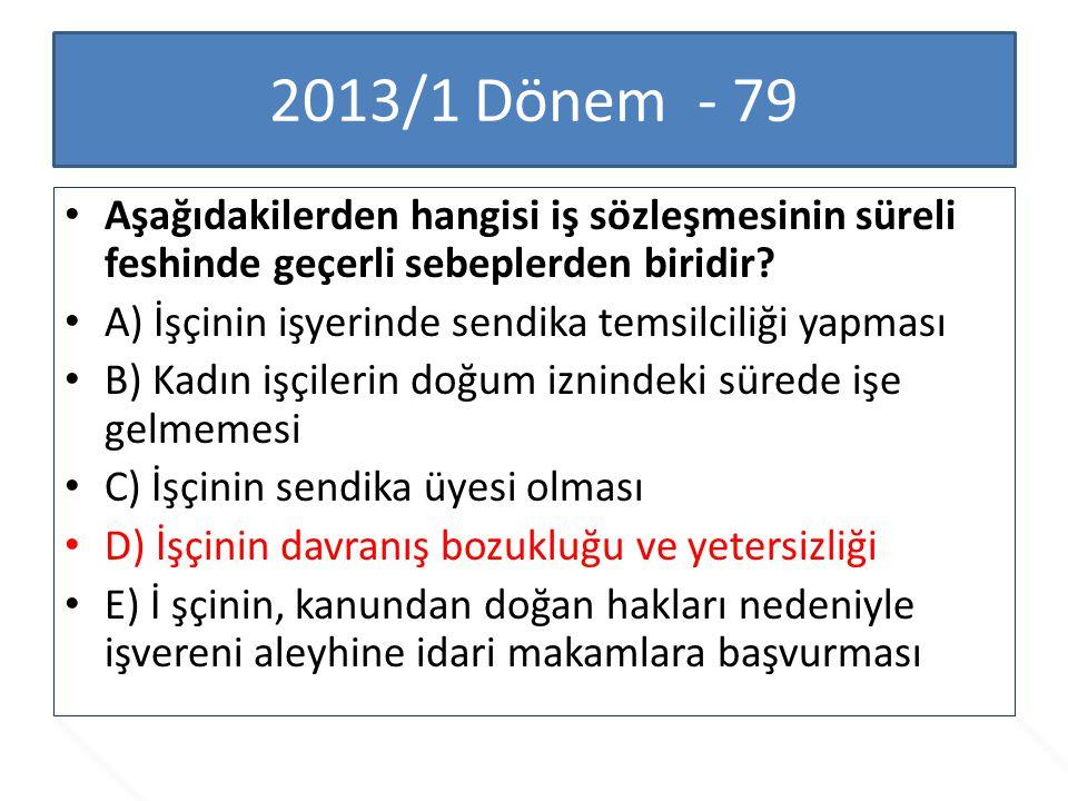 2013/1 Dönem - 79 Aşağıdakilerden hangisi iş sözleşmesinin süreli feshinde geçerli sebeplerden biridir? A) İşçinin işyerinde sendika temsilciliği yapm