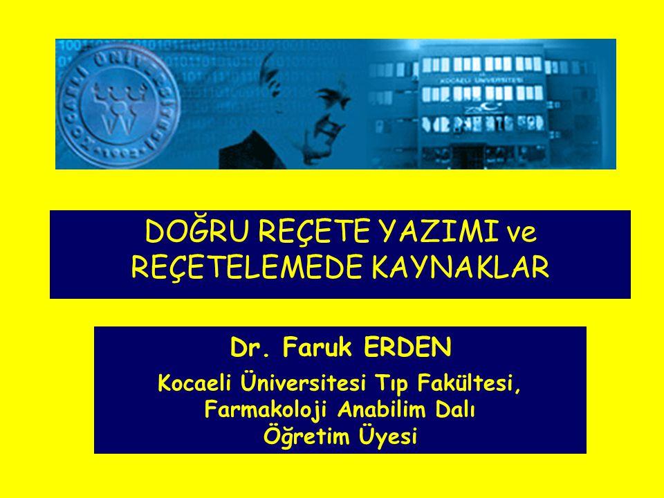Dr. Faruk ERDEN Kocaeli Üniversitesi Tıp Fakültesi, Farmakoloji Anabilim Dalı Öğretim Üyesi DOĞRU REÇETE YAZIMI ve REÇETELEMEDE KAYNAKLAR