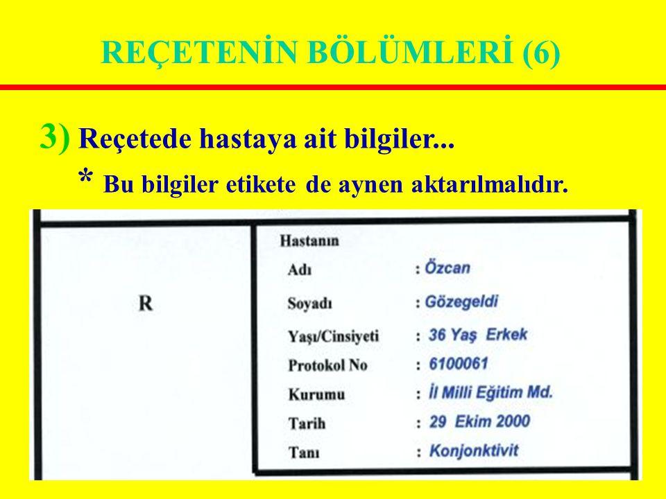 REÇETENİN BÖLÜMLERİ (6) 3) Reçetede hastaya ait bilgiler... * Bu bilgiler etikete de aynen aktarılmalıdır.