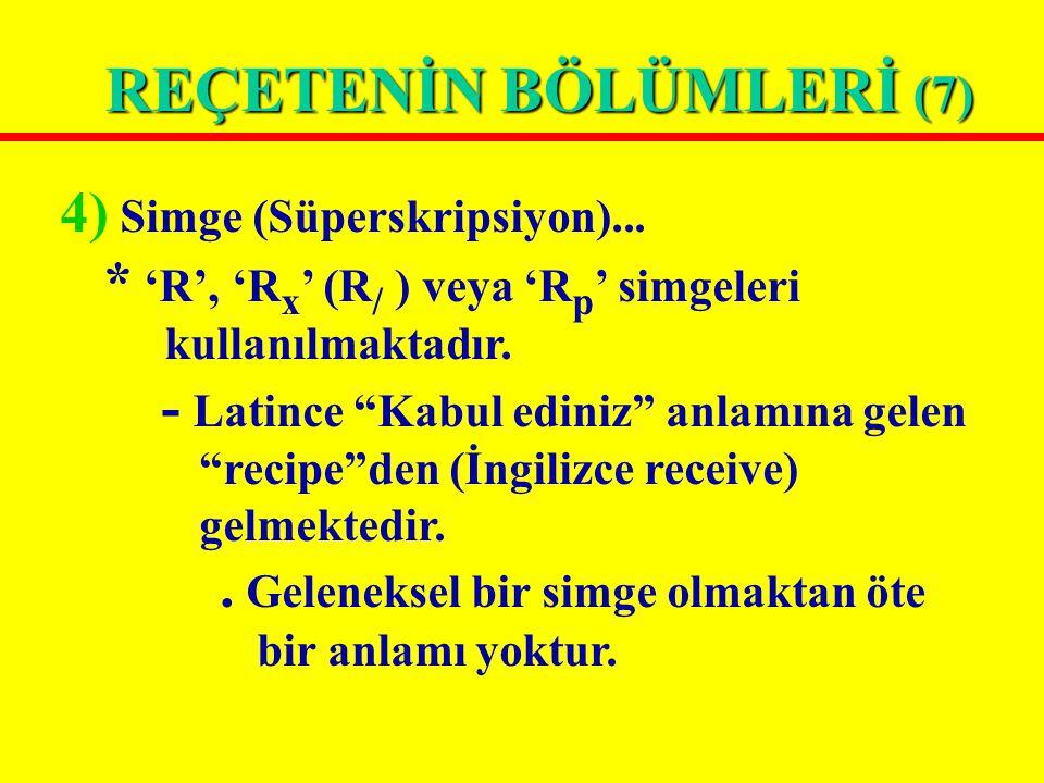 """REÇETENİN BÖLÜMLERİ (7) 4) Simge (Süperskripsiyon)... * 'R', 'R x ' (R / ) veya 'R p ' simgeleri kullanılmaktadır. - Latince """"Kabul ediniz"""" anlamına g"""