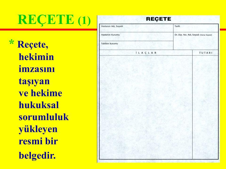 REÇETE (1) * Reçete, hekimin imzasını taşıyan ve hekime hukuksal sorumluluk yükleyen resmi bir belgedir.