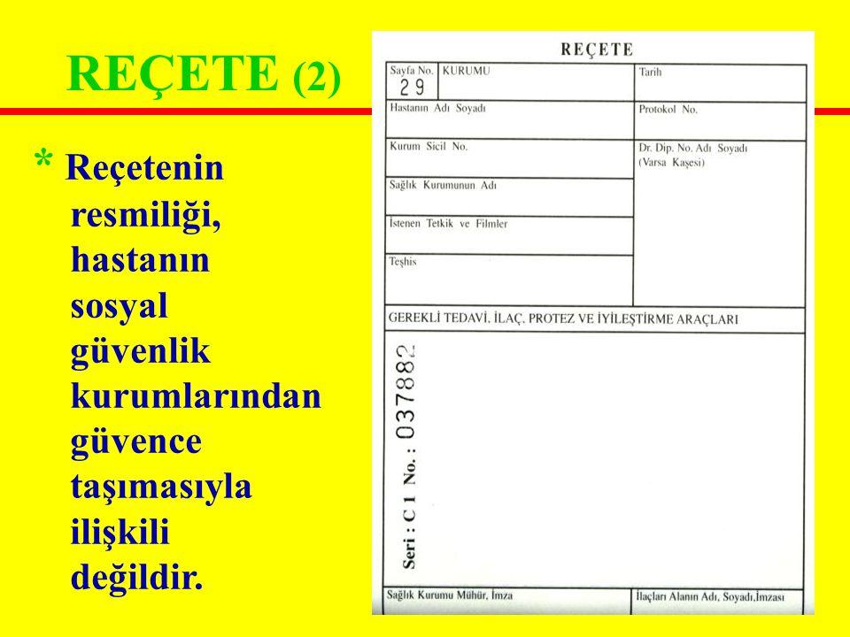 REÇETE (3) * Sosyal güvencesi olmayan hastaya yazılan reçete de resmi bir belgedir ama hasta cepten öder.