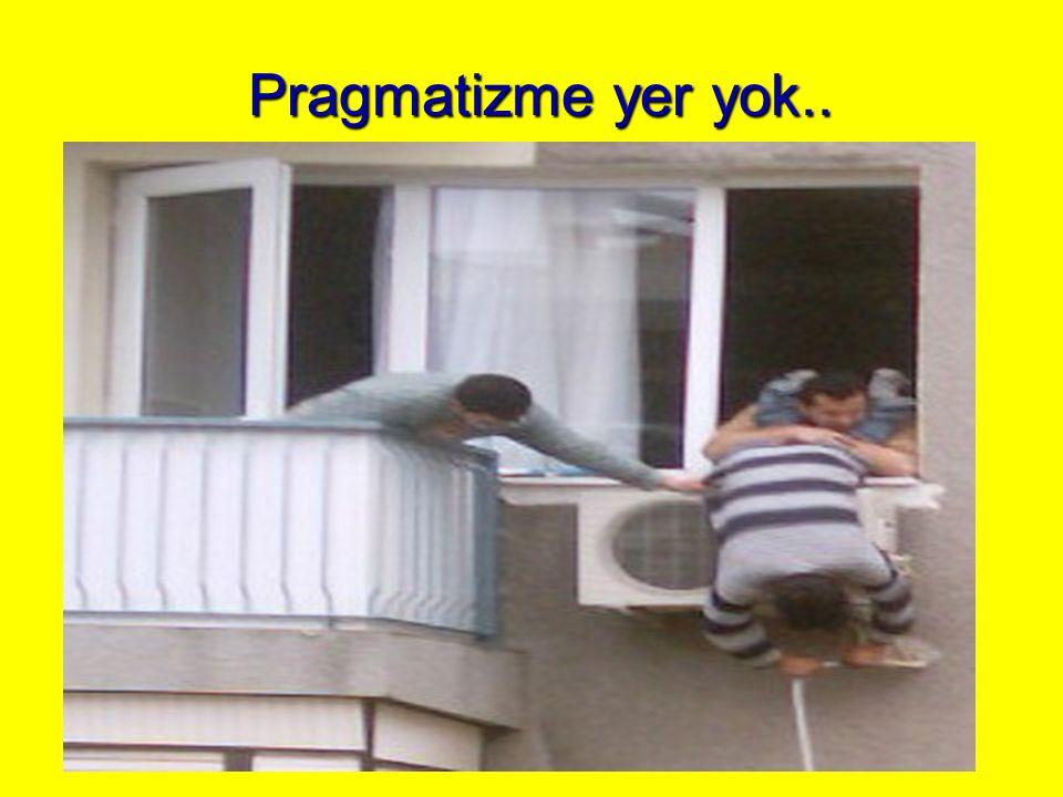 Pragmatizme yer yok..