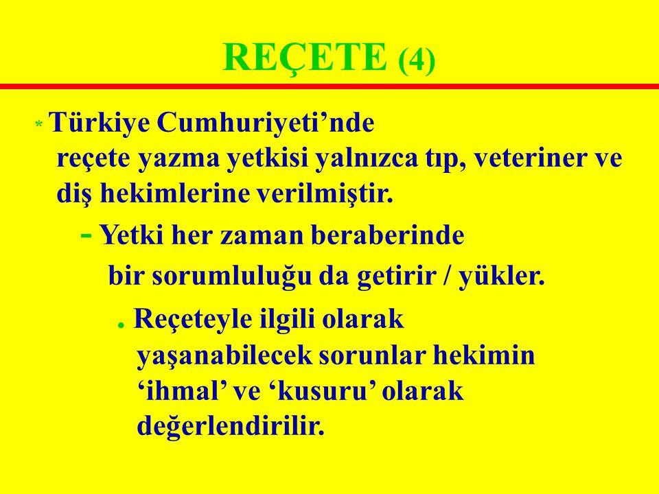REÇETE (4) * Türkiye Cumhuriyeti'nde reçete yazma yetkisi yalnızca tıp, veteriner ve diş hekimlerine verilmiştir. - Yetki her zaman beraberinde bir so