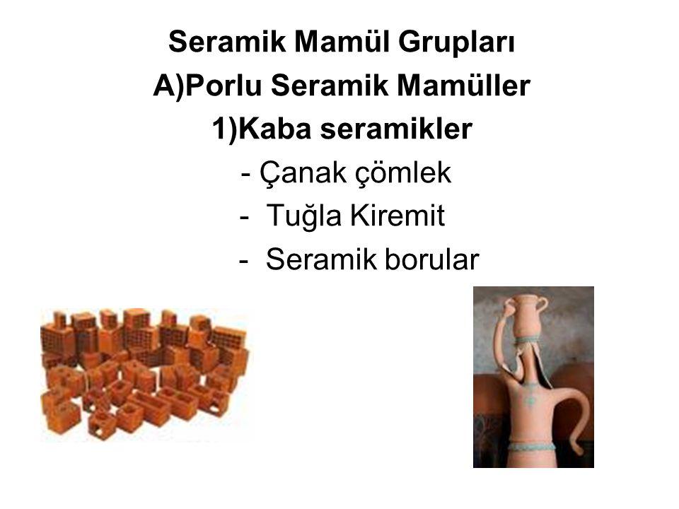 Seramik Mamül Grupları A)Porlu Seramik Mamüller 1)Kaba seramikler - Çanak çömlek - Tuğla Kiremit - Seramik borular
