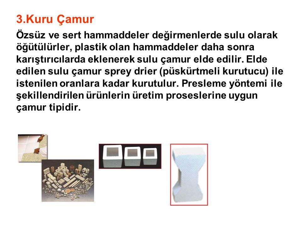 3.Kuru Çamur Özsüz ve sert hammaddeler değirmenlerde sulu olarak öğütülürler, plastik olan hammaddeler daha sonra karıştırıcılarda eklenerek sulu çamu