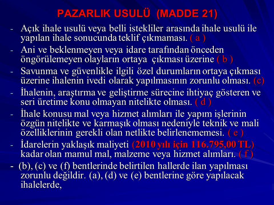 PAZARLIK USULÜ (MADDE 21) - Açık ihale usulü veya belli istekliler arasında ihale usulü ile yapılan ihale sonucunda teklif çıkmaması. ( a ) - Ani ve b