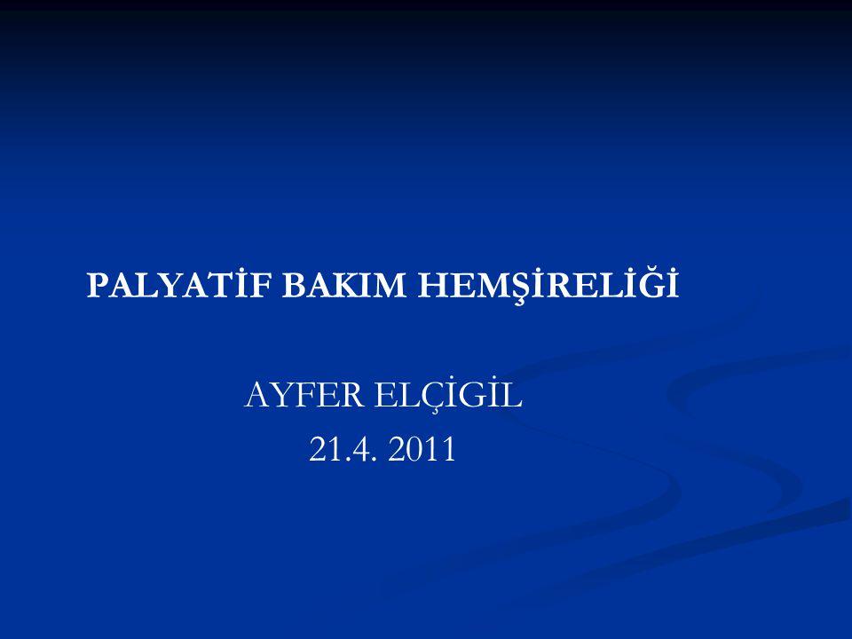 PALYATİF BAKIM HEMŞİRELİĞİ AYFER ELÇİGİL 21.4. 2011