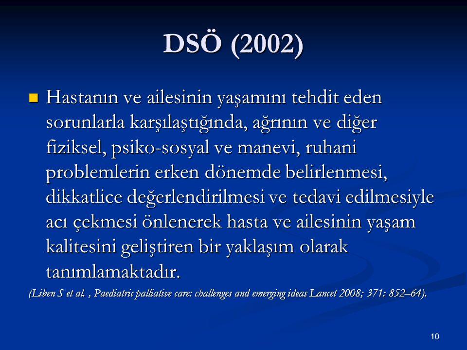 10 DSÖ (2002) Hastanın ve ailesinin yaşamını tehdit eden sorunlarla karşılaştığında, ağrının ve diğer fiziksel, psiko-sosyal ve manevi, ruhani problem