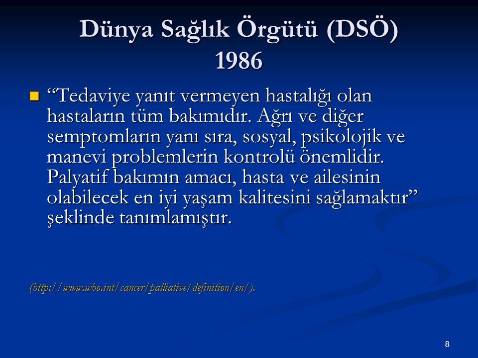 """8 Dünya Sağlık Örgütü (DSÖ) 1986 """"Tedaviye yanıt vermeyen hastalığı olan hastaların tüm bakımıdır. Ağrı ve diğer semptomların yanı sıra, sosyal, psiko"""