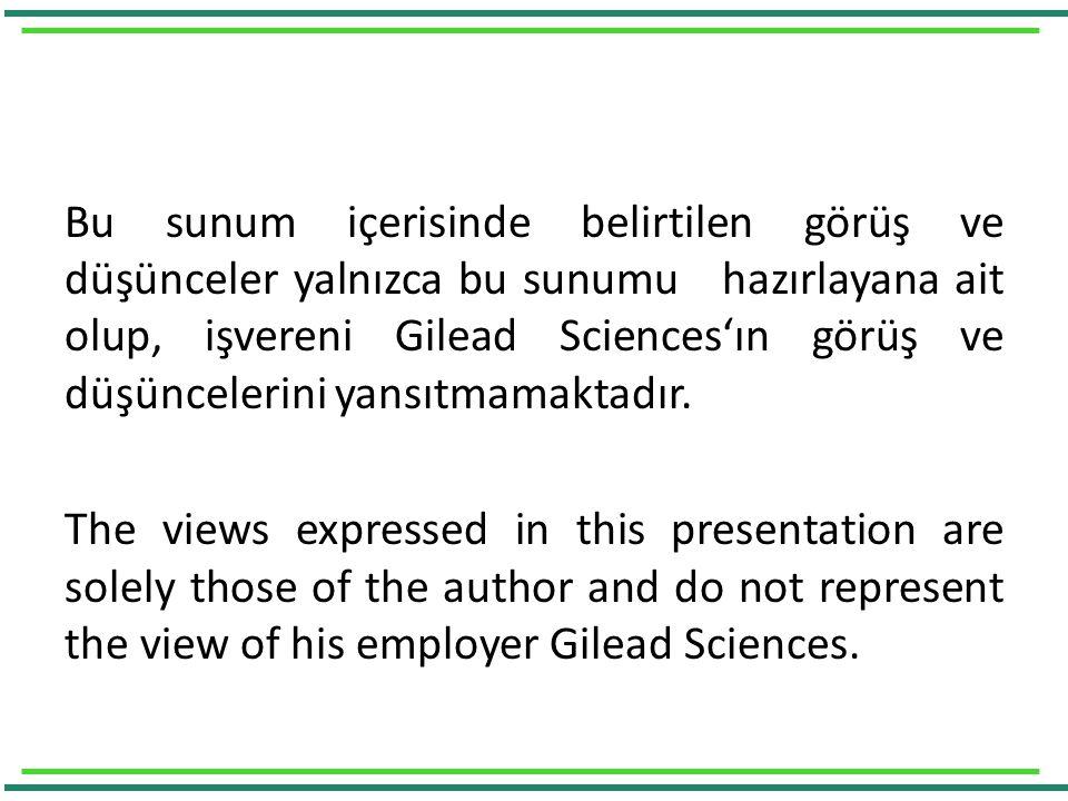 Bu sunum içerisinde belirtilen görüş ve düşünceler yalnızca bu sunumu hazırlayana ait olup, işvereni Gilead Sciences'ın görüş ve düşüncelerini yansıtmamaktadır.