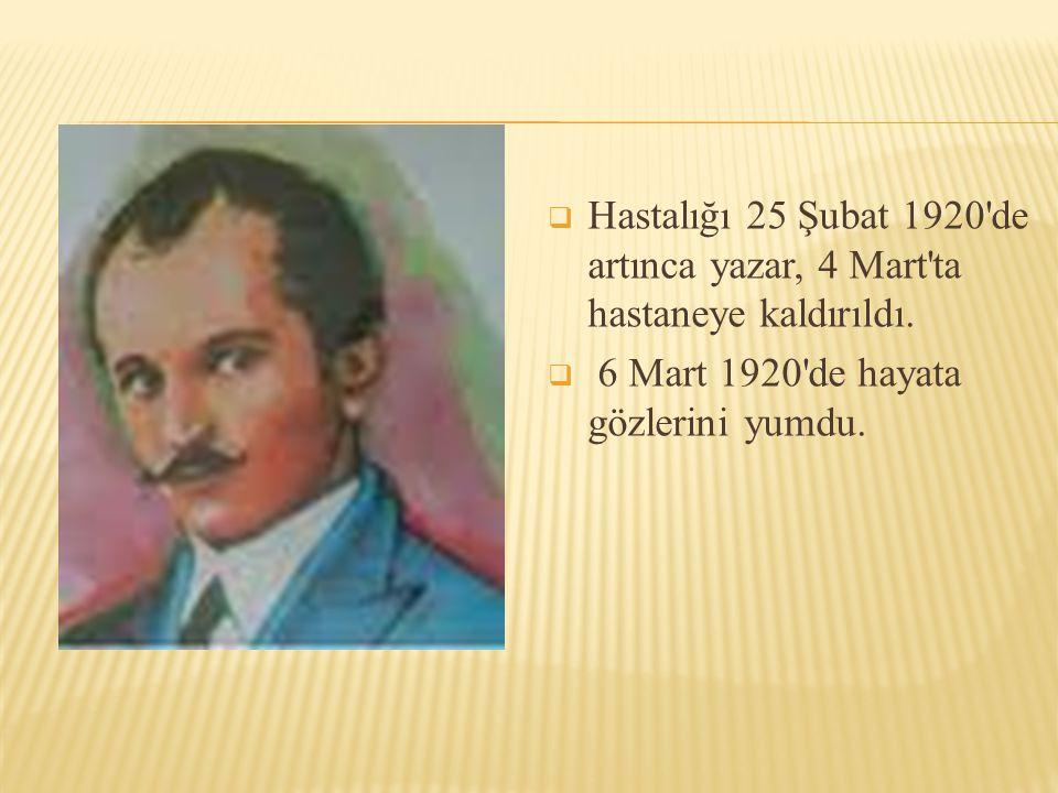  Hastalığı 25 Şubat 1920'de artınca yazar, 4 Mart'ta hastaneye kaldırıldı.  6 Mart 1920'de hayata gözlerini yumdu.