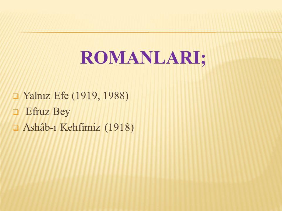 ROMANLARI;  Yalnız Efe (1919, 1988)  Efruz Bey  Ashâb-ı Kehfimiz (1918)