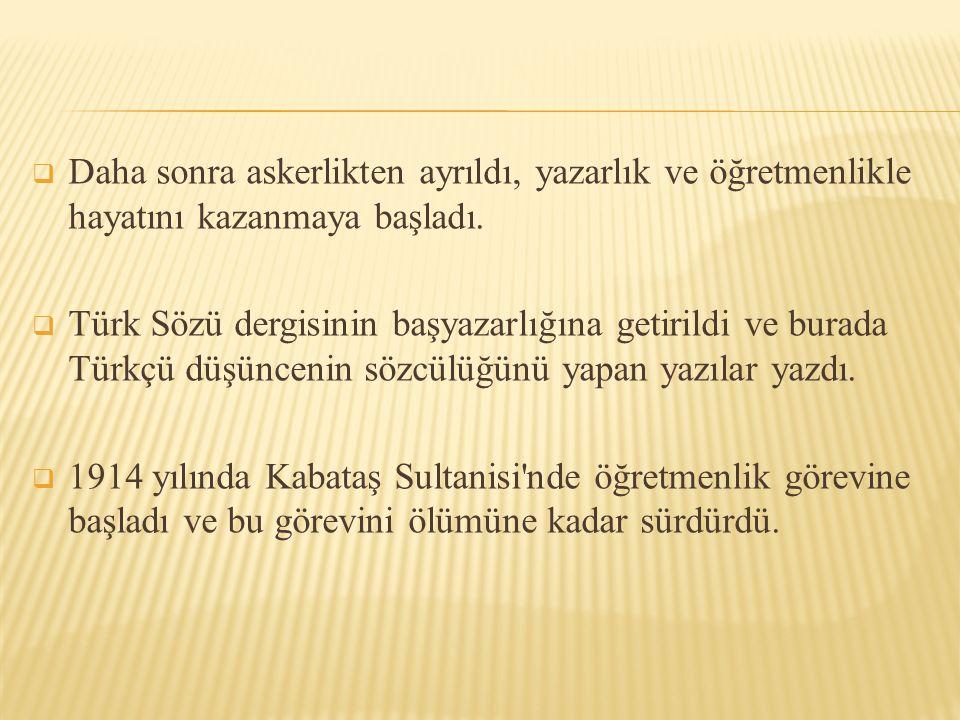  Daha sonra askerlikten ayrıldı, yazarlık ve öğretmenlikle hayatını kazanmaya başladı.  Türk Sözü dergisinin başyazarlığına getirildi ve burada Türk