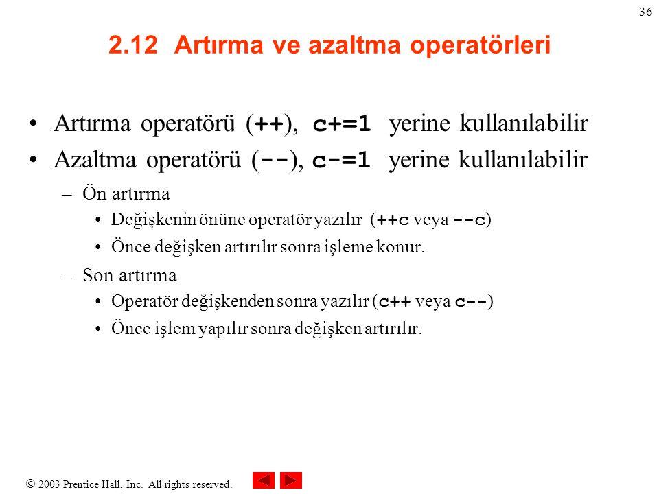  2003 Prentice Hall, Inc. All rights reserved. 36 2.12Artırma ve azaltma operatörleri Artırma operatörü ( ++ ), c+=1 yerine kullanılabilir Azaltma op