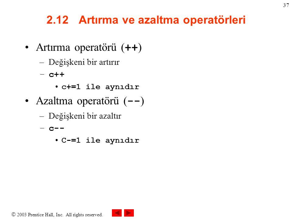  2003 Prentice Hall, Inc. All rights reserved. 37 2.12 Artırma ve azaltma operatörleri Artırma operatörü ( ++ ) –Değişkeni bir artırır –c++ c+=1 ile