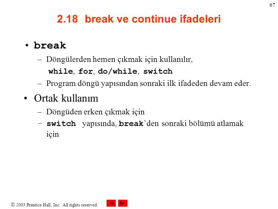  2003 Prentice Hall, Inc. All rights reserved. 67 2.18break ve continue ifadeleri break –Döngülerden hemen çıkmak için kullanılır, while, for, do/whi