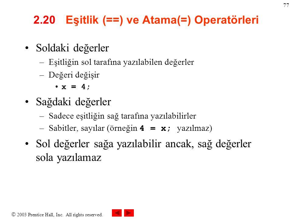  2003 Prentice Hall, Inc. All rights reserved. 77 2.20 Eşitlik (==) ve Atama(=) Operatörleri Soldaki değerler –Eşitliğin sol tarafına yazılabilen değ