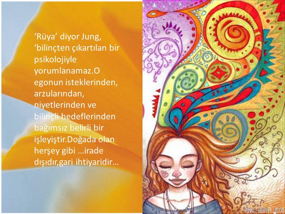 'Rüya' diyor Jung, 'bilinçten çıkartılan bir psikolojiyle yorumlanamaz.O egonun isteklerinden, arzularından, niyetlerinden ve bilinçli hedeflerinden b