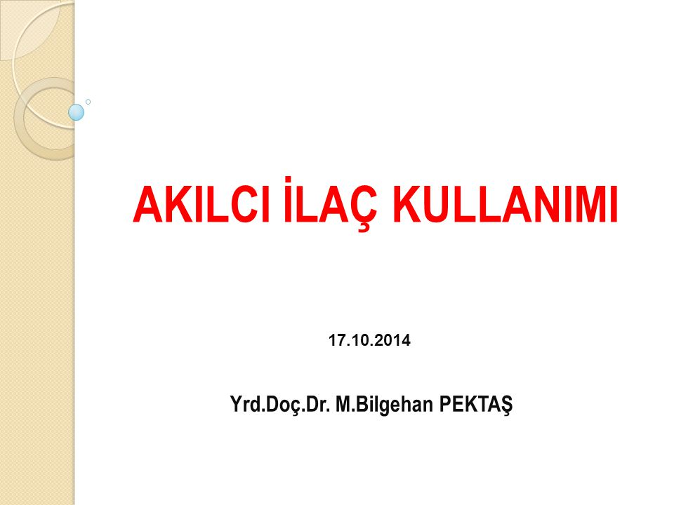 AKILCI İLAÇ KULLANIMI Yrd.Doç.Dr. M.Bilgehan PEKTAŞ 17.10.2014