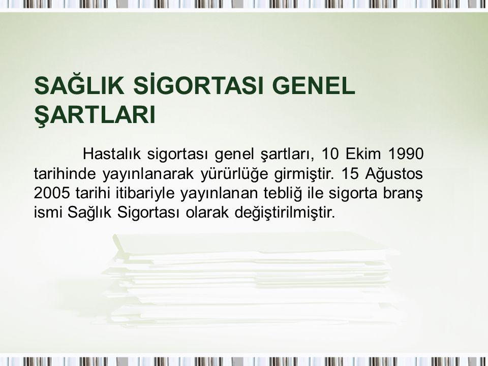 SAĞLIK SİGORTASI GENEL ŞARTLARI Hastalık sigortası genel şartları, 10 Ekim 1990 tarihinde yayınlanarak yürürlüğe girmiştir. 15 Ağustos 2005 tarihi iti