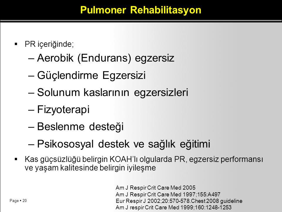 Page  20 Pulmoner Rehabilitasyon  PR içeriğinde; –Aerobik (Endurans) egzersiz –Güçlendirme Egzersizi –Solunum kaslarının egzersizleri –Fizyoterapi –