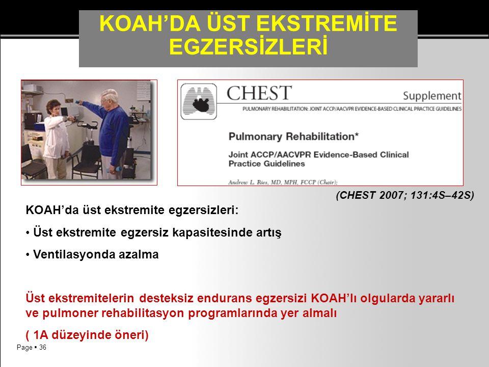 Page  36 KOAH'DA ÜST EKSTREMİTE EGZERSİZLERİ KOAH'da üst ekstremite egzersizleri: Üst ekstremite egzersiz kapasitesinde artış Ventilasyonda azalma Üs