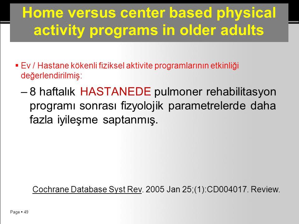 Page  49 Home versus center based physical activity programs in older adults  Ev / Hastane kökenli fiziksel aktivite programlarının etkinliği değerl