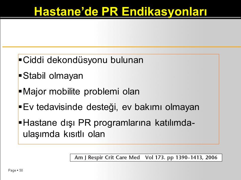 Page  50 Hastane'de PR Endikasyonları  Ciddi dekondüsyonu bulunan  Stabil olmayan  Major mobilite problemi olan  Ev tedavisinde desteği, ev bakım