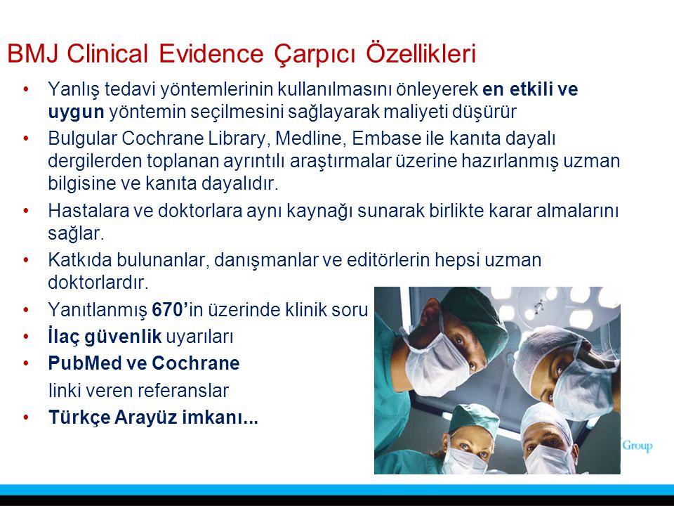 BMJ Clinical Evidence Çarpıcı Özellikleri Yanlış tedavi yöntemlerinin kullanılmasını önleyerek en etkili ve uygun yöntemin seçilmesini sağlayarak mali