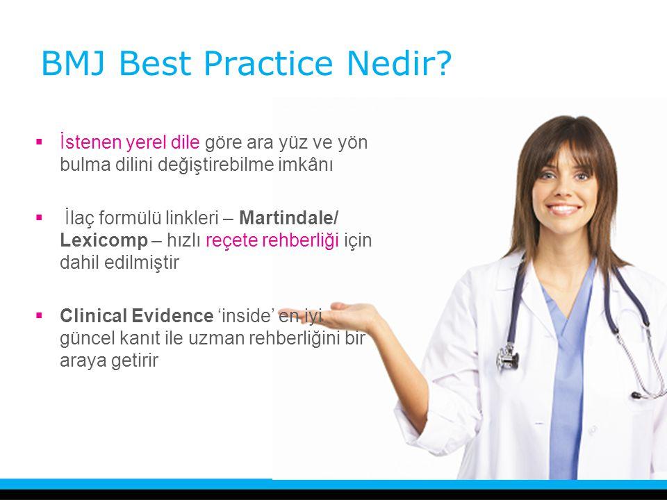 BMJ Best Practice Nedir?  İstenen yerel dile göre ara yüz ve yön bulma dilini değiştirebilme imkânı  İlaç formülü linkleri – Martindale/ Lexicomp –